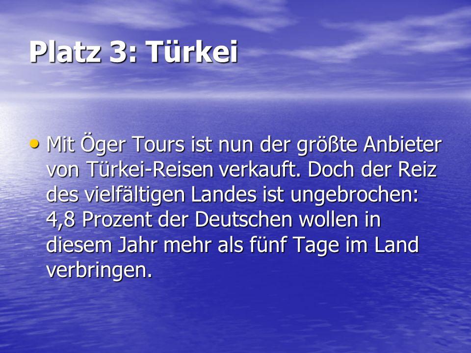 Platz 3: Türkei Mit Öger Tours ist nun der größte Anbieter von Türkei-Reisen verkauft. Doch der Reiz des vielfältigen Landes ist ungebrochen: 4,8 Proz