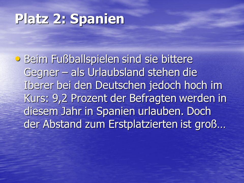 Platz 2: Spanien Beim Fußballspielen sind sie bittere Gegner – als Urlaubsland stehen die Iberer bei den Deutschen jedoch hoch im Kurs: 9,2 Prozent de
