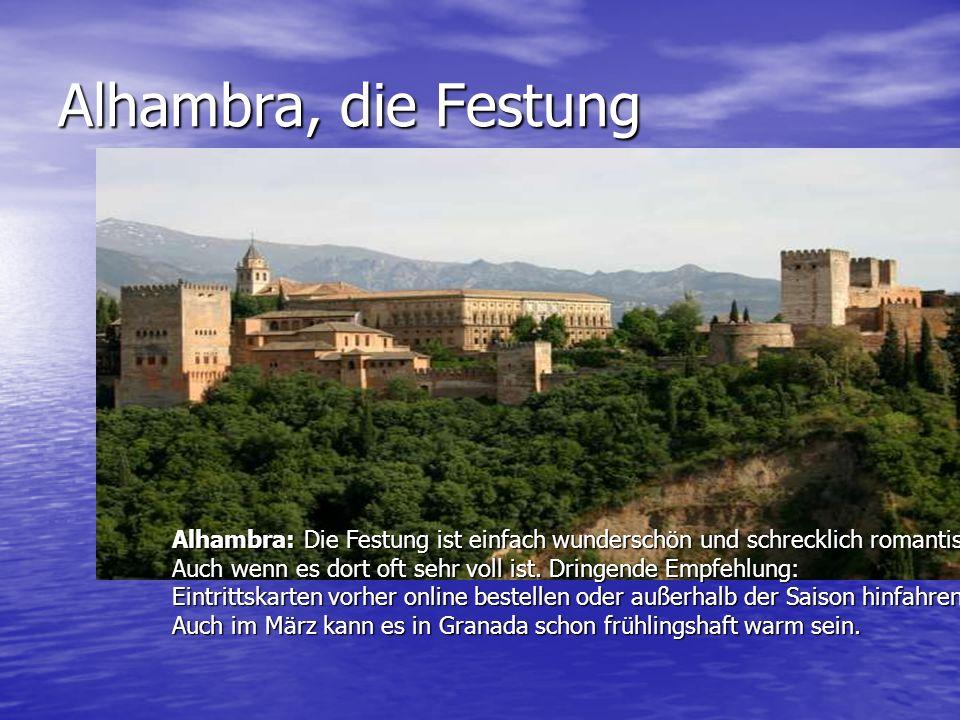 Alhambra, die Festung Alhambra: Die Festung ist einfach wunderschön und schrecklich romantisch. Auch wenn es dort oft sehr voll ist. Dringende Empfehl