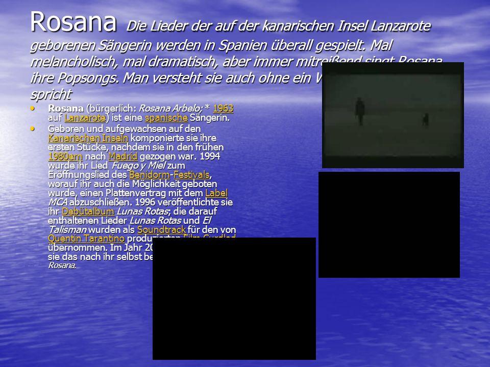 Rosana Die Lieder der auf der kanarischen Insel Lanzarote geborenen Sängerin werden in Spanien überall gespielt. Mal melancholisch, mal dramatisch, ab