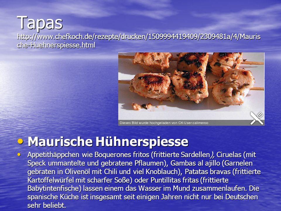 Tapas http://www.chefkoch.de/rezepte/drucken/1509994419409/2309481a/4/Mauris che-Huehnerspiesse.html Maurische Hühnerspiesse Maurische Hühnerspiesse A