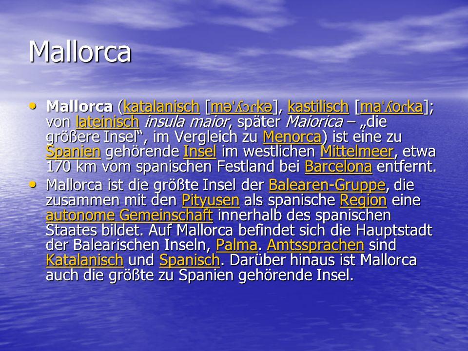 Mallorca Mallorca (katalanisch [mə ˈʎɔɾ kə], kastilisch [ma ˈʎ o ɾ ka]; von lateinisch insula maior, später Maiorica – die größere Insel, im Vergleich
