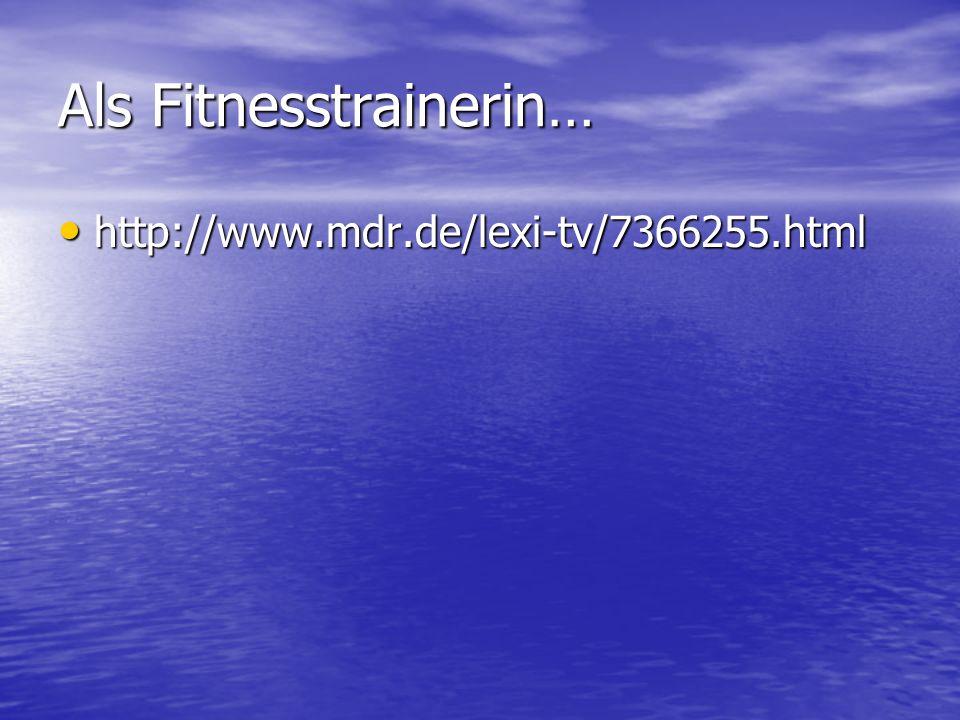 Als Fitnesstrainerin… http://www.mdr.de/lexi-tv/7366255.html http://www.mdr.de/lexi-tv/7366255.html
