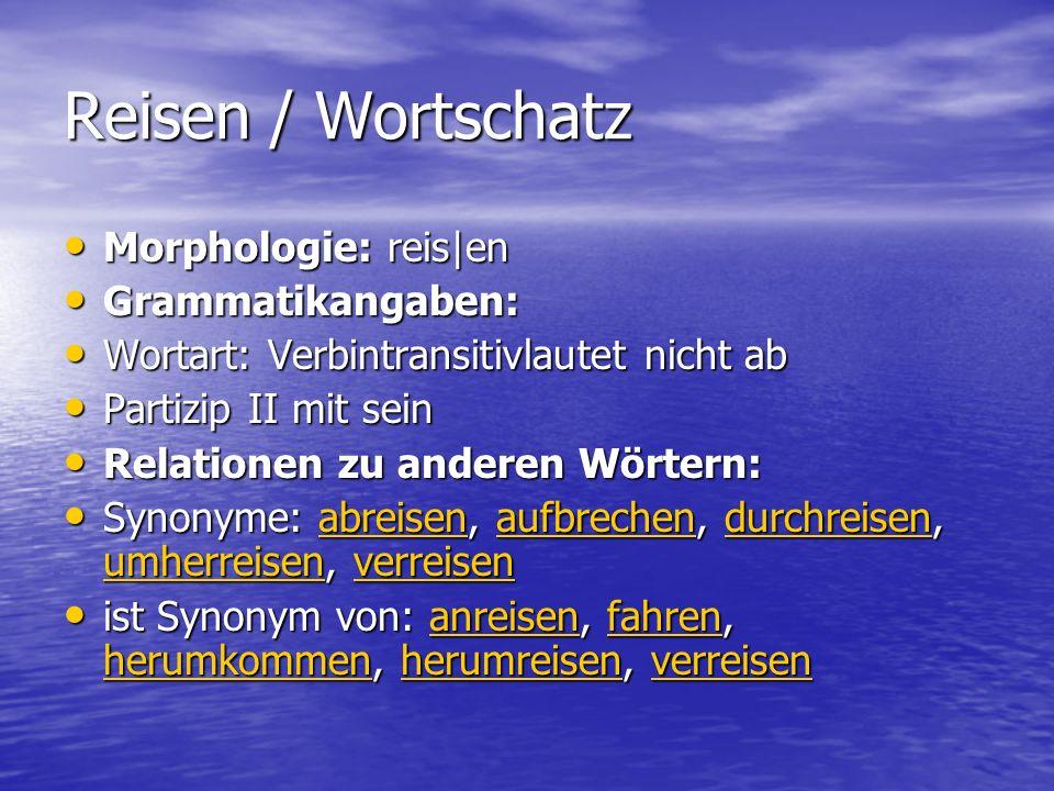 Reisen / Wortschatz Morphologie: reis|en Morphologie: reis|en Grammatikangaben: Grammatikangaben: Wortart: Verbintransitivlautet nicht ab Wortart: Ver
