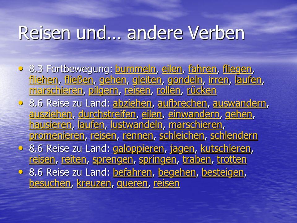 Reisen und… andere Verben 8.3 Fortbewegung: bummeln, eilen, fahren, fliegen, fliehen, fließen, gehen, gleiten, gondeln, irren, laufen, marschieren, pi