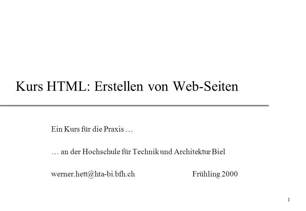 1 Kurs HTML: Erstellen von Web-Seiten Ein Kurs für die Praxis … … an der Hochschule für Technik und Architektur Biel werner.hett@hta-bi.bfh.chFrühling