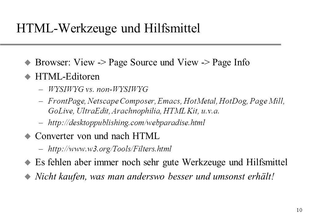 10 HTML-Werkzeuge und Hilfsmittel u Browser: View -> Page Source und View -> Page Info u HTML-Editoren –WYSIWYG vs. non-WYSIWYG –FrontPage, Netscape C