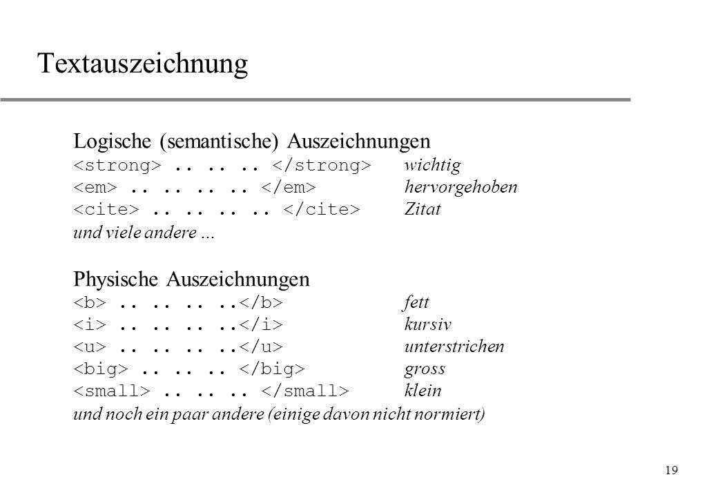 19 Textauszeichnung Logische (semantische) Auszeichnungen...... wichtig........ hervorgehoben........ Zitat und viele andere … Physische Auszeichnunge