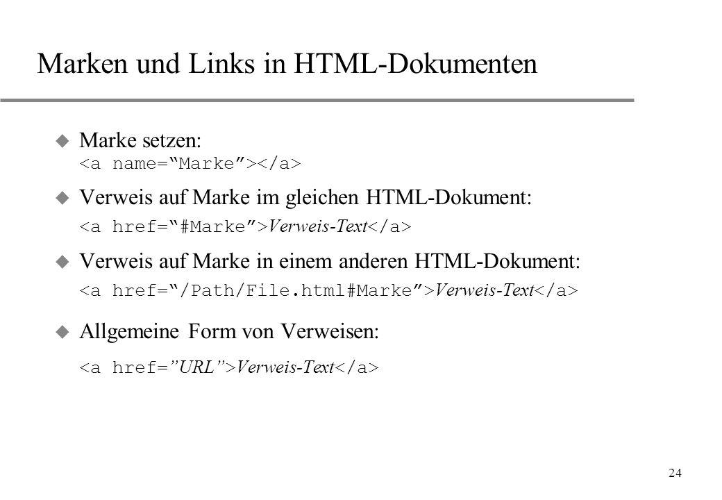 24 Marken und Links in HTML-Dokumenten Marke setzen: Verweis auf Marke im gleichen HTML-Dokument: Verweis-Text Verweis auf Marke in einem anderen HTML