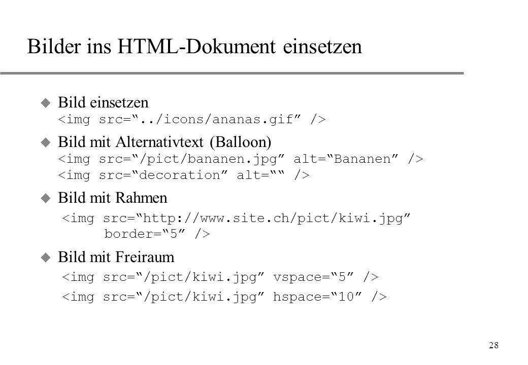 28 Bilder ins HTML-Dokument einsetzen Bild einsetzen Bild mit Alternativtext (Balloon) Bild mit Rahmen Bild mit Freiraum