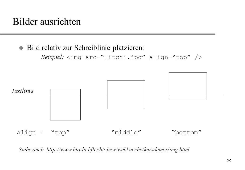 29 Bilder ausrichten Bild relativ zur Schreiblinie platzieren: Beispiel: align = top middle bottom Textlinie Siehe auch http://www.hta-bi.bfh.ch/~hew/