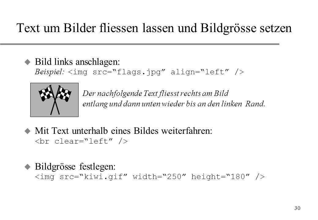 30 Text um Bilder fliessen lassen und Bildgrösse setzen Bild links anschlagen: Beispiel: Der nachfolgende Text fliesst rechts am Bild entlang und dann