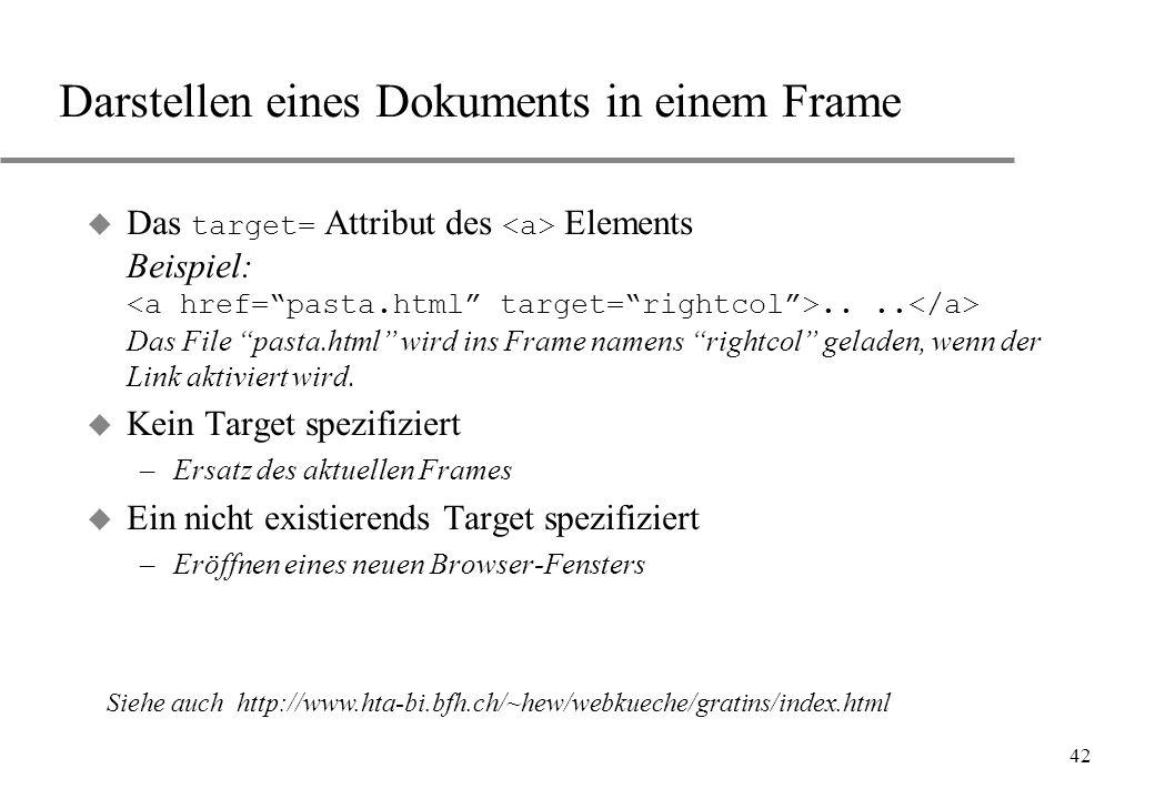 42 Darstellen eines Dokuments in einem Frame Das target= Attribut des Elements Beispiel:.... Das File pasta.html wird ins Frame namens rightcol gelade