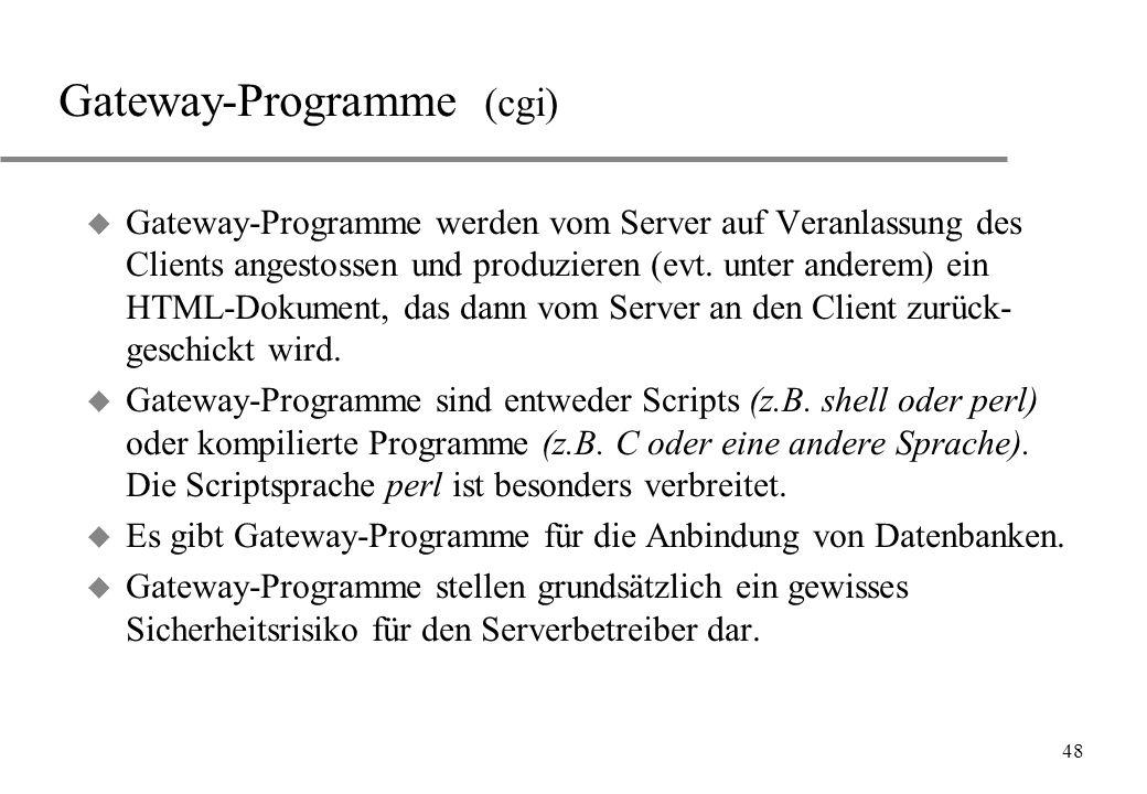 48 Gateway-Programme (cgi) u Gateway-Programme werden vom Server auf Veranlassung des Clients angestossen und produzieren (evt. unter anderem) ein HTM