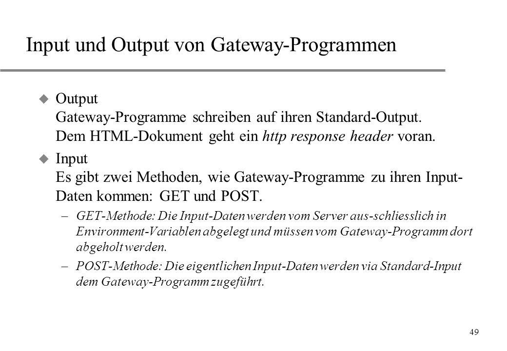 49 Input und Output von Gateway-Programmen u Output Gateway-Programme schreiben auf ihren Standard-Output. Dem HTML-Dokument geht ein http response he
