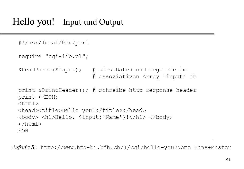 51 Hello you! Input und Output #!/usr/local/bin/perl require