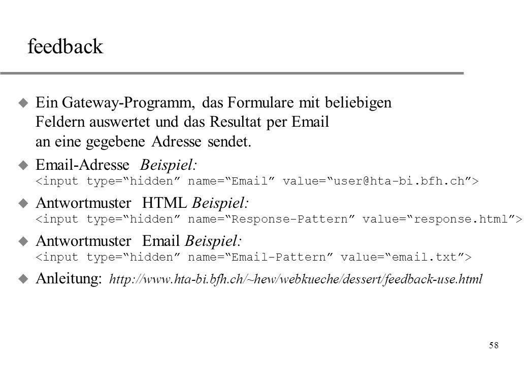58 feedback u Ein Gateway-Programm, das Formulare mit beliebigen Feldern auswertet und das Resultat per Email an eine gegebene Adresse sendet. Email-A