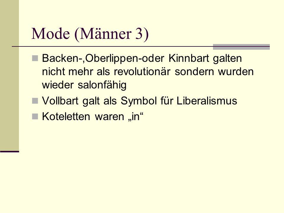 Mode (Männer 3) Backen-,Oberlippen-oder Kinnbart galten nicht mehr als revolutionär sondern wurden wieder salonfähig Vollbart galt als Symbol für Libe