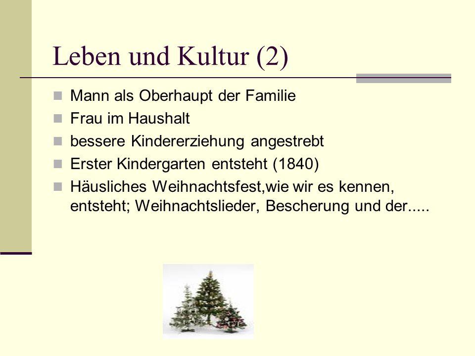 Leben und Kultur (2) Mann als Oberhaupt der Familie Frau im Haushalt bessere Kindererziehung angestrebt Erster Kindergarten entsteht (1840) Häusliches