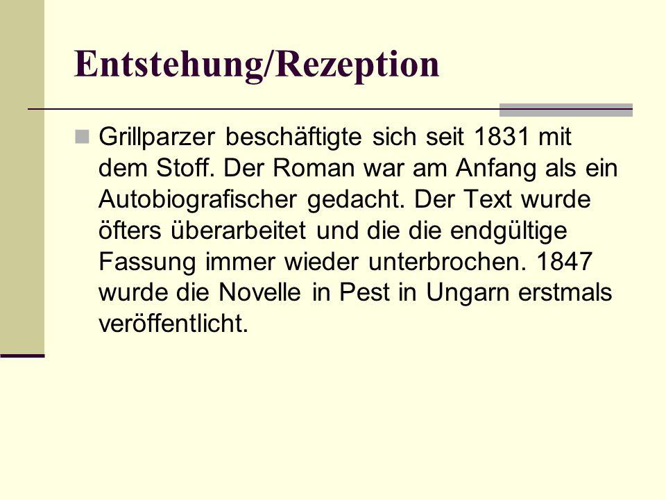 Entstehung/Rezeption Grillparzer beschäftigte sich seit 1831 mit dem Stoff. Der Roman war am Anfang als ein Autobiografischer gedacht. Der Text wurde