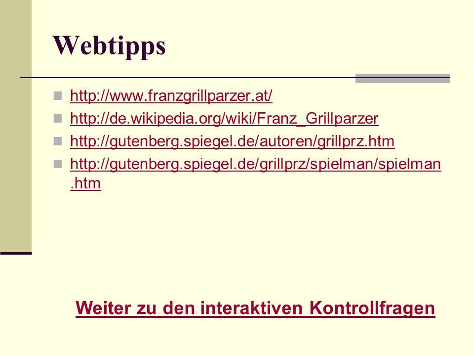 Webtipps http://www.franzgrillparzer.at/ http://de.wikipedia.org/wiki/Franz_Grillparzer http://gutenberg.spiegel.de/autoren/grillprz.htm http://gutenb