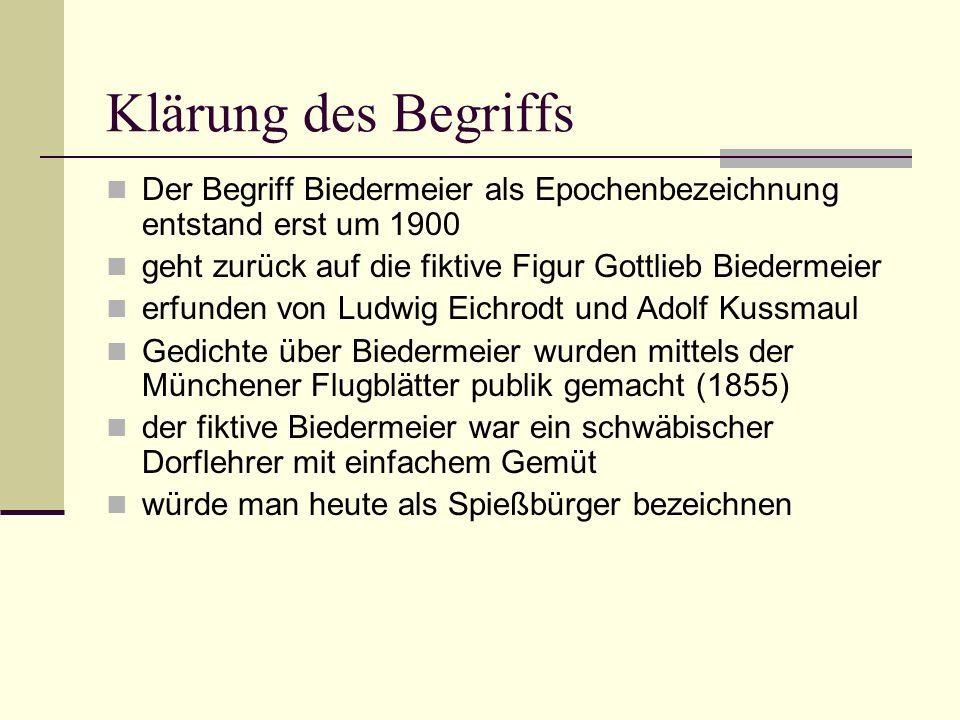 Klärung des Begriffs Der Begriff Biedermeier als Epochenbezeichnung entstand erst um 1900 geht zurück auf die fiktive Figur Gottlieb Biedermeier erfun