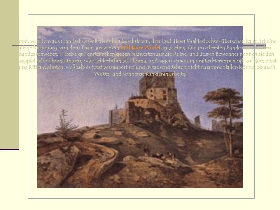 Der Punkt, von dem aus man fast so weit als es hier beschrieben, den Lauf dieser Waldestochter übersehen kann, ist eine zerfallene Ritterburg, von dem