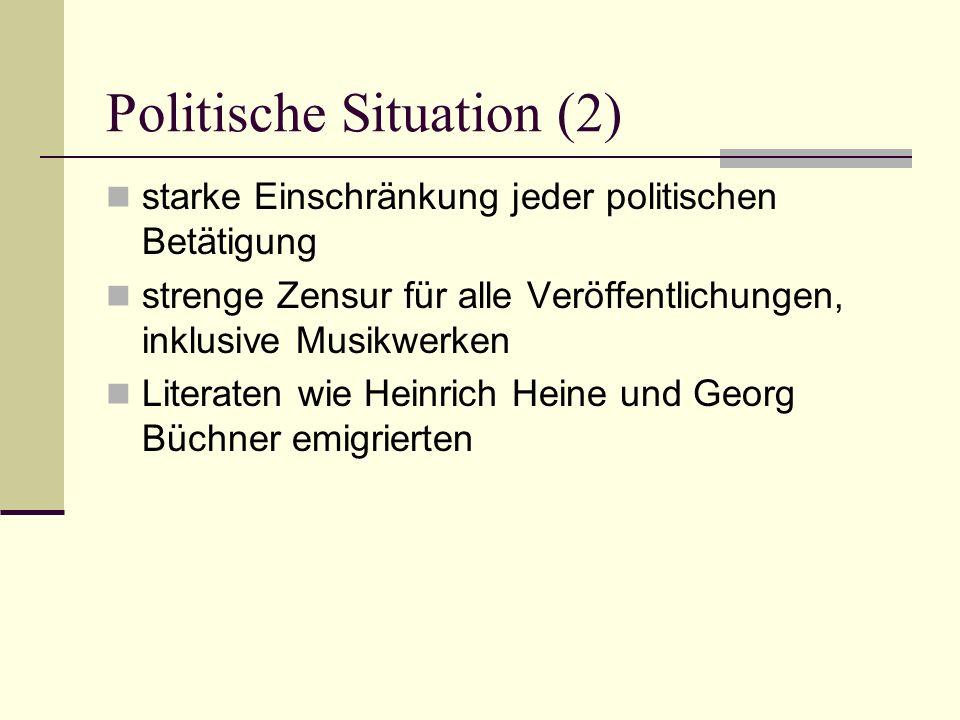 Politische Situation (2) starke Einschränkung jeder politischen Betätigung strenge Zensur für alle Veröffentlichungen, inklusive Musikwerken Literaten