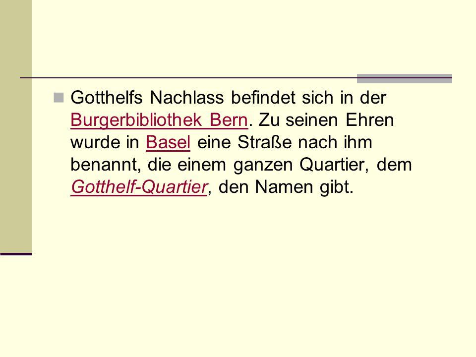 Gotthelfs Nachlass befindet sich in der Burgerbibliothek Bern. Zu seinen Ehren wurde in Basel eine Straße nach ihm benannt, die einem ganzen Quartier,