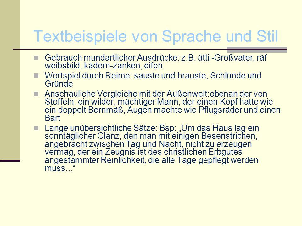 Textbeispiele von Sprache und Stil Gebrauch mundartlicher Ausdrücke: z.B. ätti -Großvater, räf weibsbild, kädern-zanken, eifen Wortspiel durch Reime: