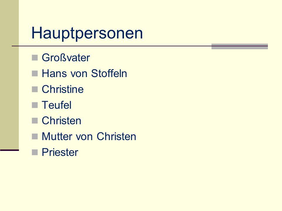 Hauptpersonen Großvater Hans von Stoffeln Christine Teufel Christen Mutter von Christen Priester