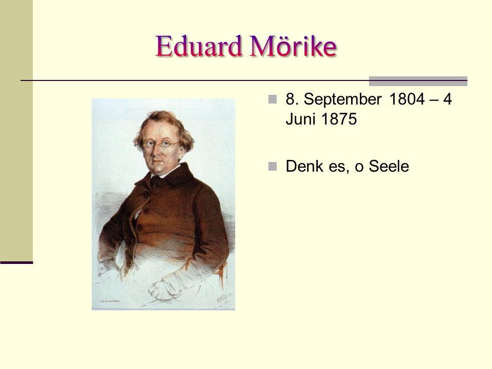 8. September 1804 – 4 Juni 1875 Denk es, o Seele