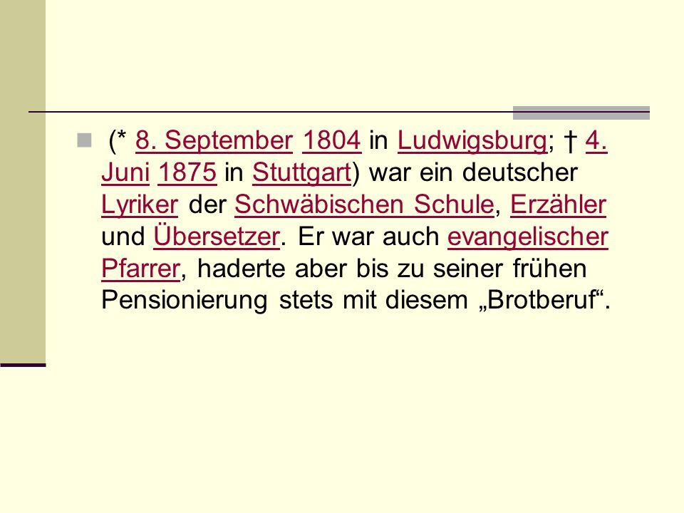 (* 8. September 1804 in Ludwigsburg; 4. Juni 1875 in Stuttgart) war ein deutscher Lyriker der Schwäbischen Schule, Erzähler und Übersetzer. Er war auc