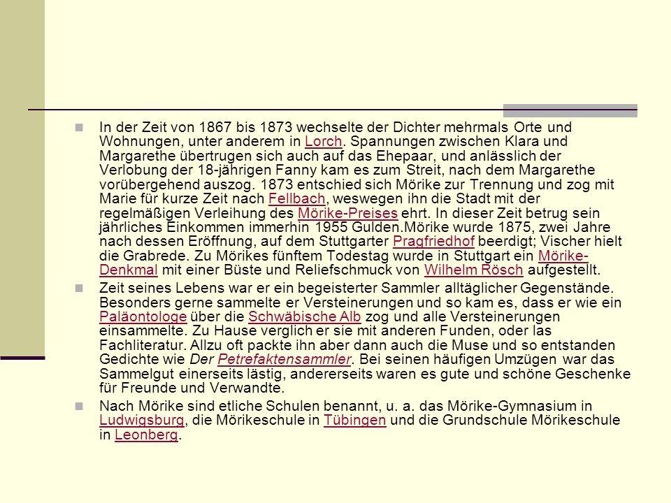 In der Zeit von 1867 bis 1873 wechselte der Dichter mehrmals Orte und Wohnungen, unter anderem in Lorch. Spannungen zwischen Klara und Margarethe über
