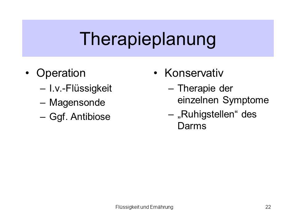 Flüssigkeit und Ernährung22 Therapieplanung Operation –I.v.-Flüssigkeit –Magensonde –Ggf.