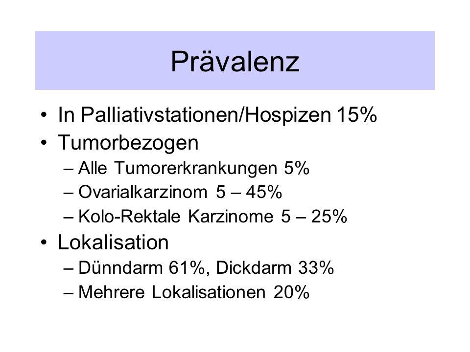 Prävalenz In Palliativstationen/Hospizen 15% Tumorbezogen –Alle Tumorerkrankungen 5% –Ovarialkarzinom 5 – 45% –Kolo-Rektale Karzinome 5 – 25% Lokalisation –Dünndarm 61%, Dickdarm 33% –Mehrere Lokalisationen 20%
