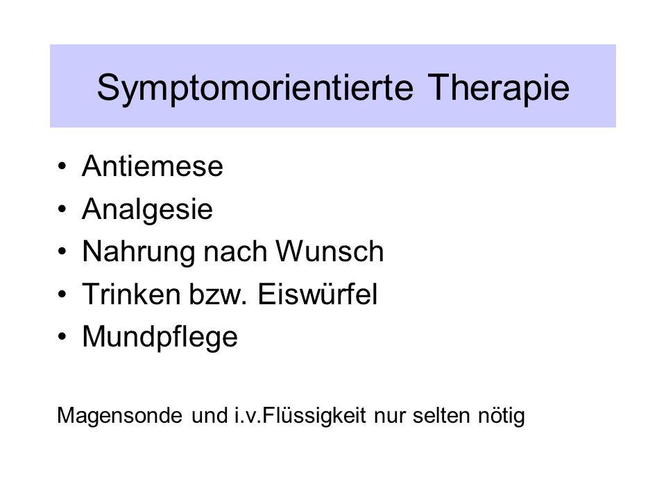 Symptomorientierte Therapie Antiemese Analgesie Nahrung nach Wunsch Trinken bzw.