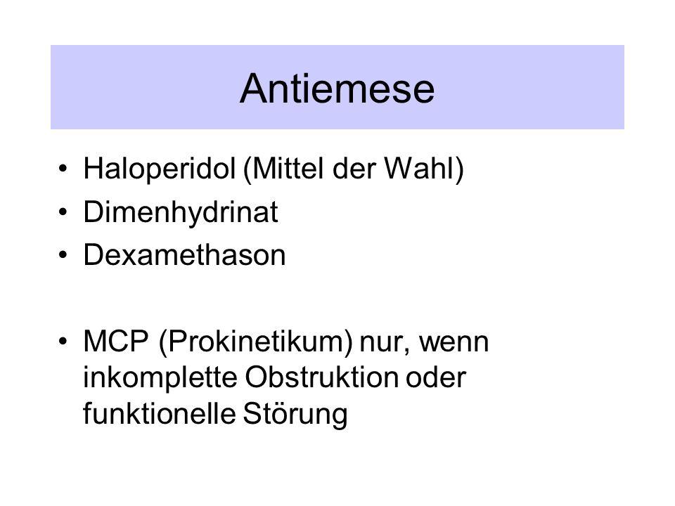 Antiemese Haloperidol (Mittel der Wahl) Dimenhydrinat Dexamethason MCP (Prokinetikum) nur, wenn inkomplette Obstruktion oder funktionelle Störung