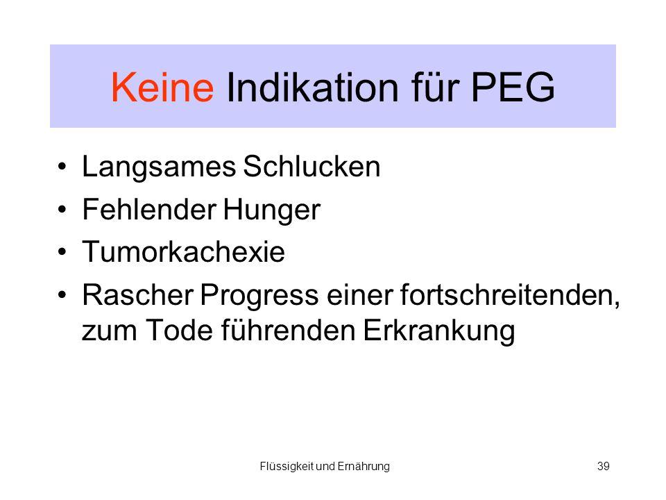 Flüssigkeit und Ernährung39 Keine Indikation für PEG Langsames Schlucken Fehlender Hunger Tumorkachexie Rascher Progress einer fortschreitenden, zum Tode führenden Erkrankung