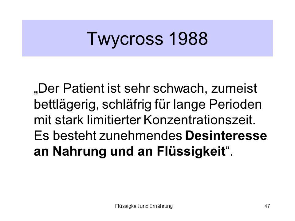 Flüssigkeit und Ernährung47 Twycross 1988 Der Patient ist sehr schwach, zumeist bettlägerig, schläfrig für lange Perioden mit stark limitierter Konzentrationszeit.