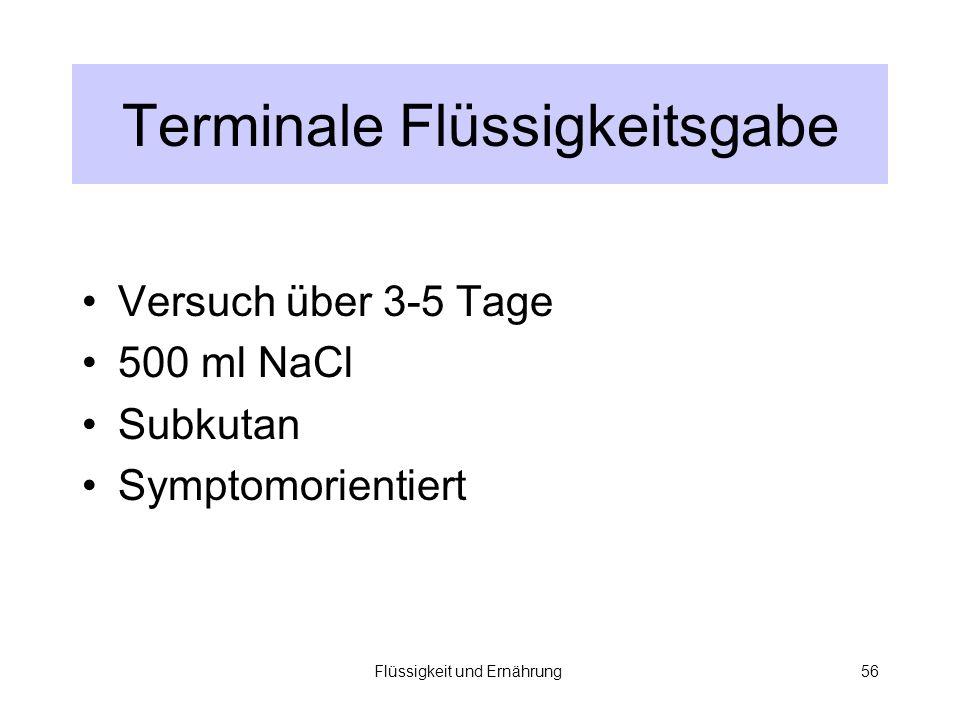 Flüssigkeit und Ernährung56 Terminale Flüssigkeitsgabe Versuch über 3-5 Tage 500 ml NaCl Subkutan Symptomorientiert