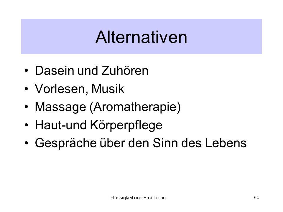 Flüssigkeit und Ernährung64 Alternativen Dasein und Zuhören Vorlesen, Musik Massage (Aromatherapie) Haut-und Körperpflege Gespräche über den Sinn des Lebens