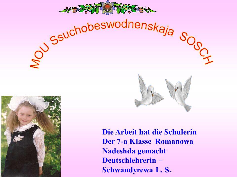 Die Arbeit hat die Schulerin Der 7-а Klasse Romanowa Nadeshda gemacht Deutschlehrerin – Schwandyrewa L.
