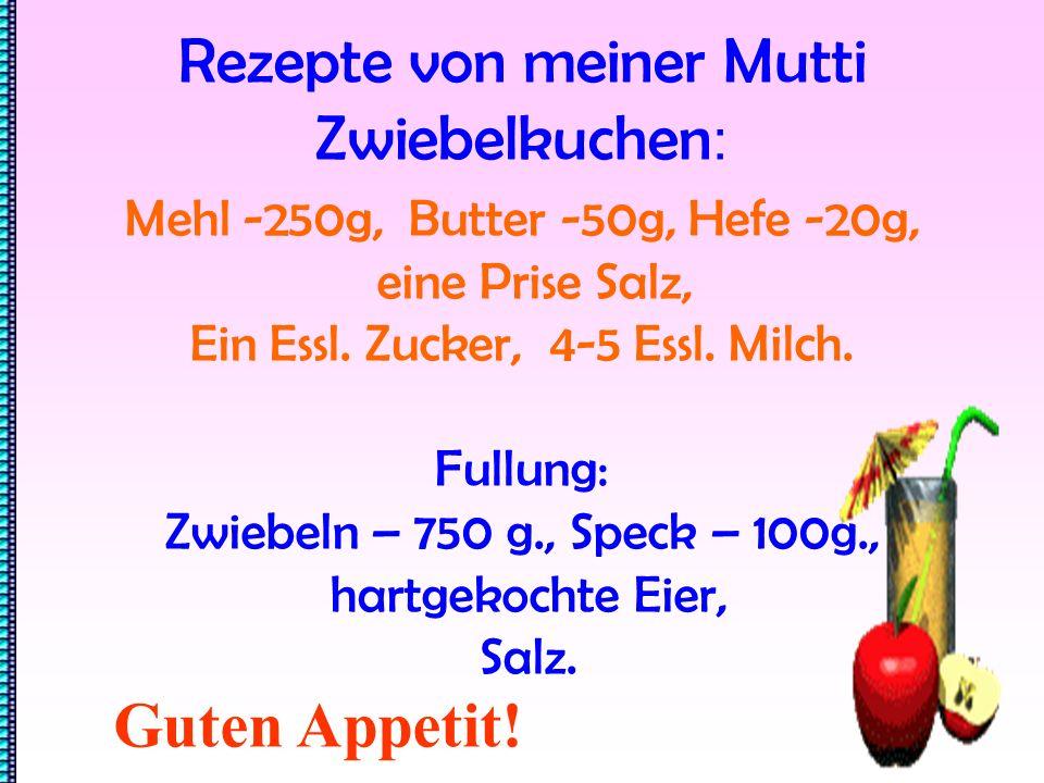 Rezepte von meiner Mutti Zwiebelkuchen : Mehl -250g, Butter -50g, Hefe -20g, eine Prise Salz, Ein Essl.