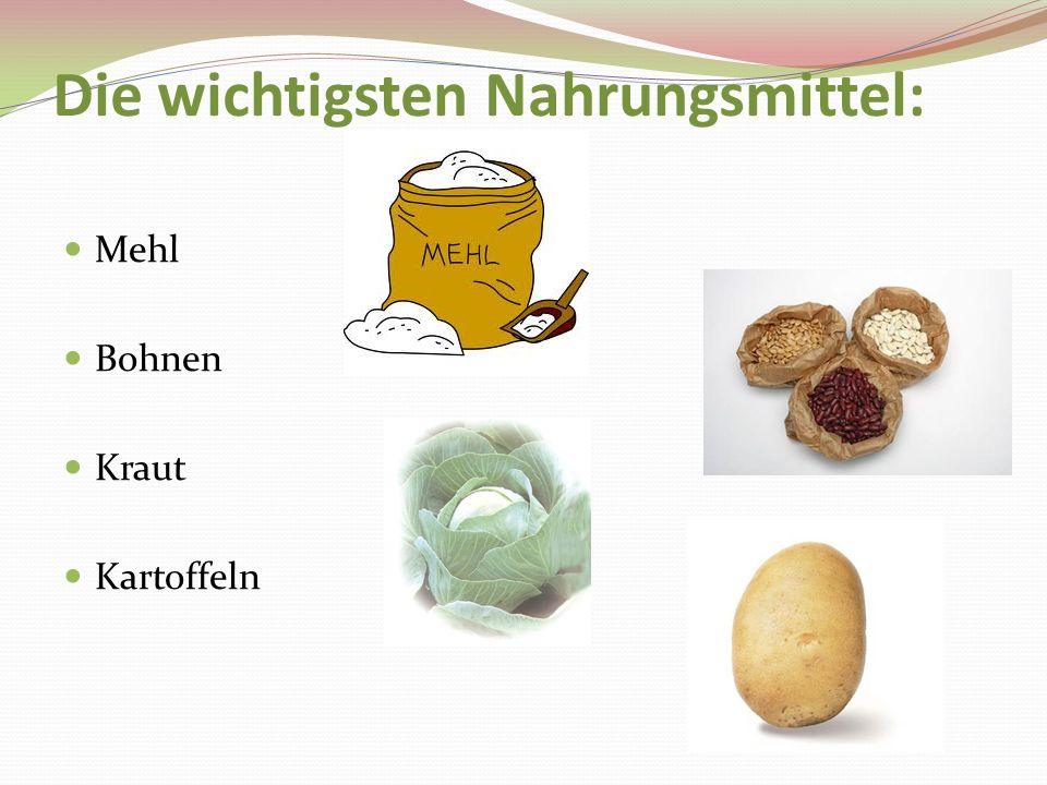Die wichtigsten Nahrungsmittel: Mehl Bohnen Kraut Kartoffeln