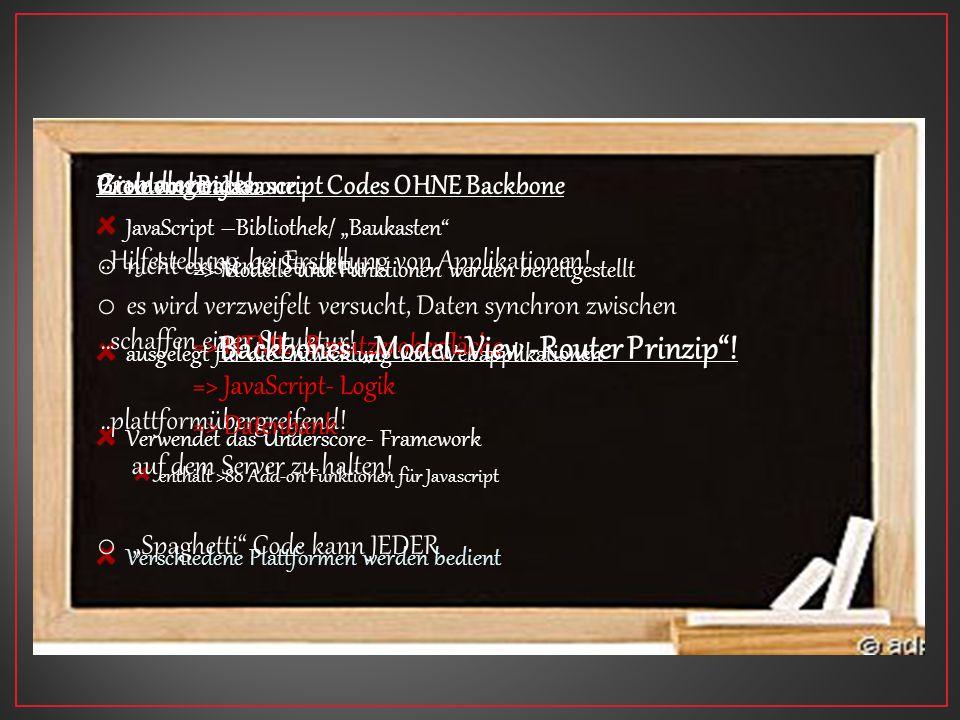 Grundlegendes.. JavaScript –Bibliothek/ Baukasten => Modelle und Funktionen werden bereitgestellt ausgelegt für die Entwicklung von Webapplikationen V