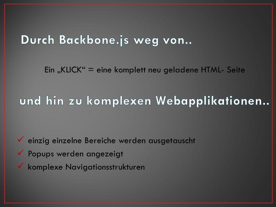 Ein KLICK = eine komplett neu geladene HTML- Seite einzig einzelne Bereiche werden ausgetauscht Popups werden angezeigt komplexe Navigationsstrukturen