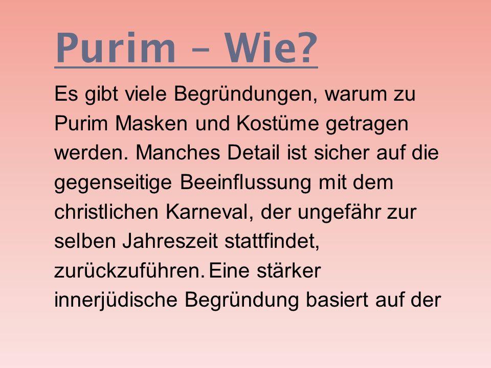 Purim – Wie? Es gibt viele Begründungen, warum zu Purim Masken und Kostüme getragen werden. Manches Detail ist sicher auf die gegenseitige Beeinflussu