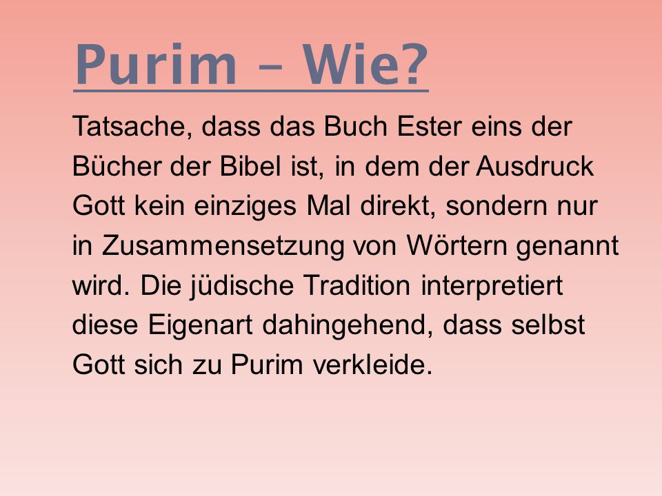 Purim – Wie? Tatsache, dass das Buch Ester eins der Bücher der Bibel ist, in dem der Ausdruck Gott kein einziges Mal direkt, sondern nur in Zusammense