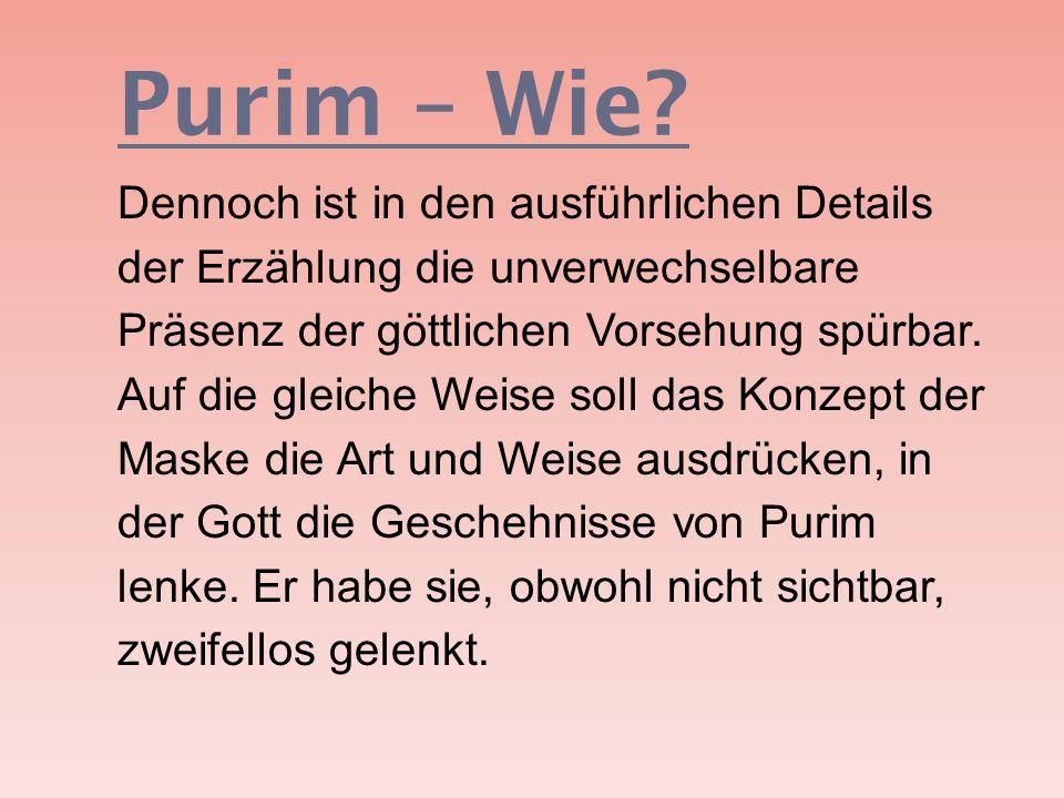 Purim – Wie? Dennoch ist in den ausführlichen Details der Erzählung die unverwechselbare Präsenz der göttlichen Vorsehung spürbar. Auf die gleiche Wei